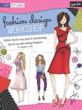 Fashion Design Workshop - Stylish step-by-step projects and drawing tips for up-and-coming designers ebook by Stephanie Corfee