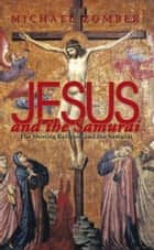 Jesus and the Samurai - The Shining Religion and the Samurai ebook by Michael Zomber