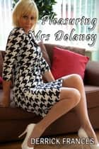 Pleasuring Mrs. Delaney ebook by Derrick Frances