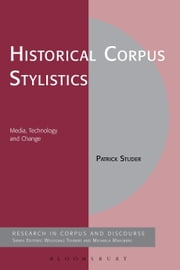 Historical Corpus Stylistics - Media, Technology and Change ebook by Patrick Studer