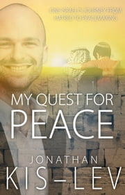 My Quest For Peace: One Israeli's Journey From Hatred To Peacemaking ebook by Jonathan Kis-Lev