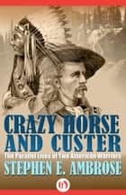 Crazy Horse and Custer ebook by Stephen Ambrose