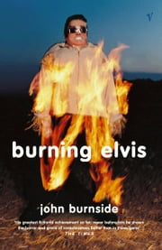 Burning Elvis ebook by John Burnside