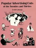 Popular Advertising Cuts of the Twenties and Thirties ebook by Leslie Cabarga