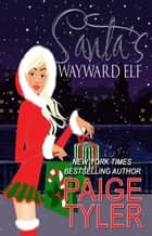Santa's Wayward Elf ebook by Paige Tyler
