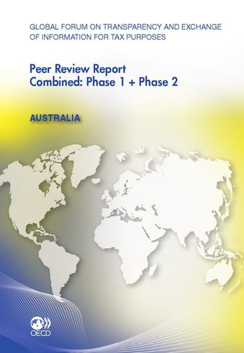 Global Forum on Transparency and Exchange of Information for Tax Purposes Peer Reviews: Australia 2011 - Combined: Phase 1 + Phase 2 ebook by Collective