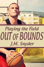 Playing the Field: Out of Bounds ebook by J.M. Snyder