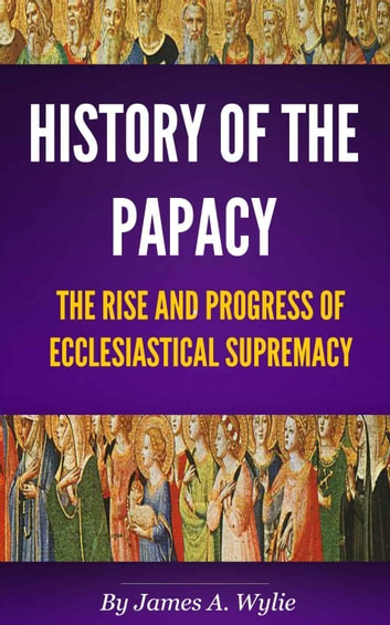 The History of the Papacy ebook by Wylie, James A.