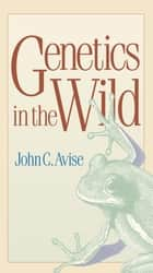 Genetics in the Wild ebook by John C. Avise