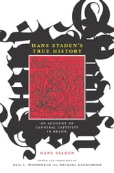 Hans Staden's True History - An Account of Cannibal Captivity in Brazil ebook by Hans Staden,Jo Ellen Fair