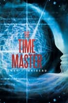 The Time Master ebook by Gary T. Brideau