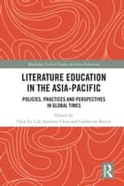 Literature Education in the Asia-Pacific - Policies, Practices and Perspectives in Global Times eBook by Chin Ee Loh, Suzanne S. Choo, Catherine Beavis
