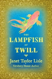 The Lampfish of Twill ebook by Janet Taylor Lisle, Wendy Anderson Halperin