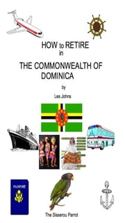 How to Retire in The Commonwealth of Dominica ebook by Les Johns