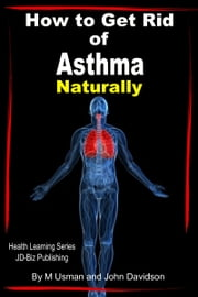 How to Get Rid of Asthma Naturally ebook by M Usman,John Davidson