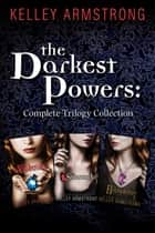 The Darkest Powers Trilogy, 3-book bundle - The Summoning, The Awakening, The Reckoning ebook by Kelley Armstrong