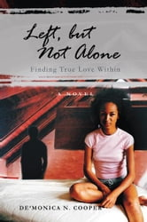 Left, but Not Alone - Finding True Love Within ebook by De'Monica N. Cooper