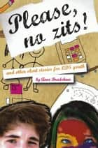 Please, No Zits! & Other Short Stories for LDS Youth ebook by Anne Bradshaw
