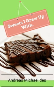 Sweets I Grew Up With. ebook by Andreas Michaelides