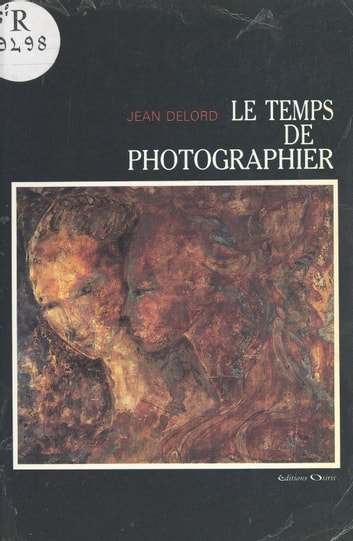 Le temps de photographier ebook by Jean Delord