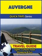 Auvergne Travel Guide (Quick Trips Series) - Sights, Culture, Food, Shopping & Fun ebook by Crystal Stewart