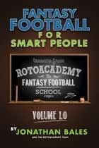 Fantasy Football for Smart People: Lessons from RotoAcademy (Volume 1.0) ebook by Jonathan Bales