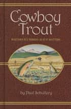 Cowboy Trout ebook by Paul Schullery