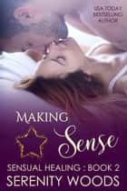 Making Sense - Sensual Healing, #2 ebook by Serenity Woods