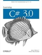 Learning C# 3.0 - Master the fundamentals of C# 3.0 ebook by Jesse Liberty, Brian MacDonald