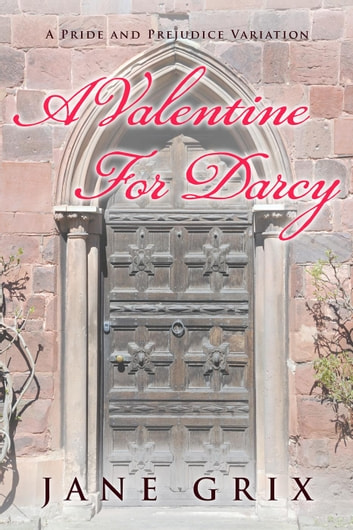 A Valentine for Darcy: A Pride and Prejudice Variation ebook by Jane Grix