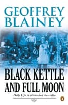 Black Kettle and Full Moon ebook by Geoffrey Blainey
