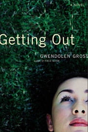 Getting Out - A Novel ebook by Gwendolen Gross