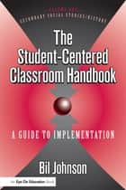 Student Centered Classroom, The - Vol 1: Social Studies and History ebook by Eli Johnson
