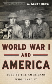 World War I and America: Told by the Americans Who Lived It ebook by