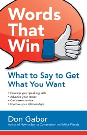 Words That Win - What to Say to Get What You Want ebook by Don Gabor