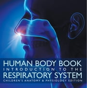 Human Body Book | Introduction to the Respiratory System | Children's Anatomy & Physiology Edition ebook by Baby Professor