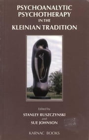 Psychoanalytic Psychotherapy in the Kleinian Tradition ebook by Sue Johnson,Stanley Ruszczynski