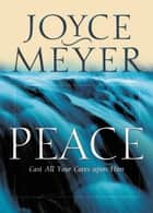 Peace - Cast All Your Cares Upon Him ebook by Joyce Meyer