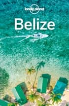 Lonely Planet Belize e-bog by Lonely Planet