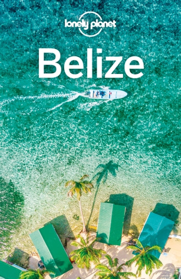 Lonely Planet Belize ebook by Paul Harding,Ray Bartlett,Ashley Harrell,Lonely Planet