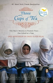 Three Cups of Tea - One Man's Mission to Promote Peace . . . One School at a Time ebook by Greg Mortenson, David Oliver Relin