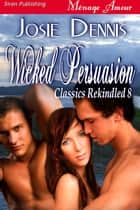 Wicked Persuasion ebook by Josie Dennis
