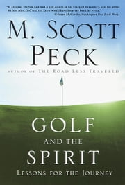 Golf and the Spirit - Lessons for the Journey ebook by M. Scott Peck