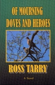 Of Mourning Doves and Heroes ebook by Ross Tarry