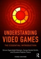 Understanding Video Games - The Essential Introduction ebook by Simon Egenfeldt-Nielsen, Jonas Heide Smith, Susana Pajares Tosca