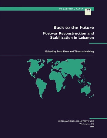 Back to the Future: Postwar Reconstruction and Stabilization in Lebanon ebook by Thomas Mr. Helbling,Sena Ms. Eken