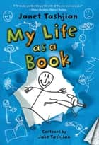 My Life as a Book ebook by Janet Tashjian, Jake Tashjian