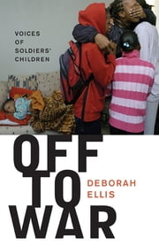 Off to War - Voices of Soldiers' Children ebook by Deborah Ellis