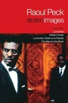 Stolen Images - Lumumba and the Early Films of Raoul Peck ebook by Raoul Peck, Bertrand Tavernier, Catherine Temerson