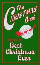 The Christmas Book - How to Have the Best Christmas Ever ebook by Juliana Foster